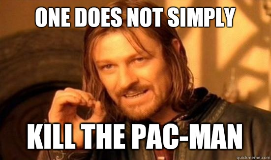 One Does Not Simply Kill the pac-man - One Does Not Simply Kill the pac-man  Boromir