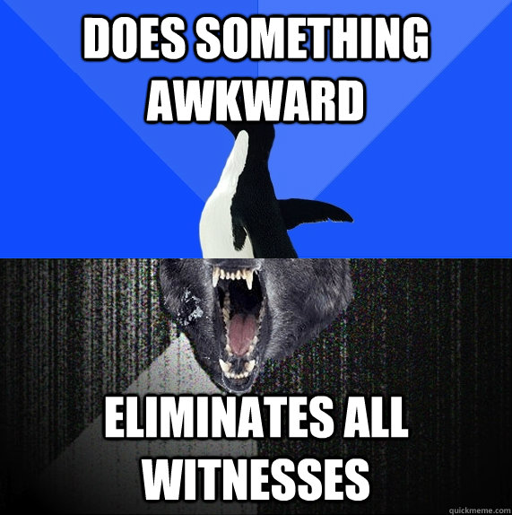 does something awkward eliminates all witnesses - does something awkward eliminates all witnesses  Socially Awkward Insanity Wolf