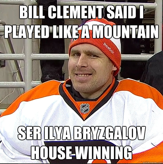 Bill Clement said I played like a mountain Ser Ilya Bryzgalov House winning