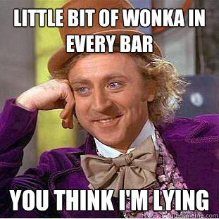 Little bit of Wonka in every bar you think I'm lying - Little bit of Wonka in every bar you think I'm lying  Creepy Wonka