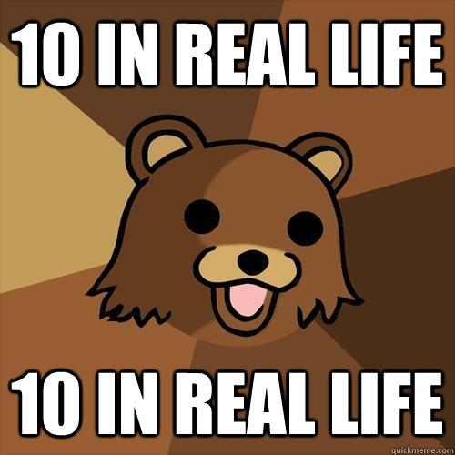 10 in real life 10 in real life - 10 in real life 10 in real life  Pedobear