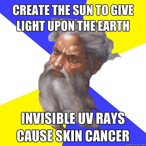 Create the Sun to give light upon the earth Invisible UV rays cause skin cancer - Create the Sun to give light upon the earth Invisible UV rays cause skin cancer  Advice God