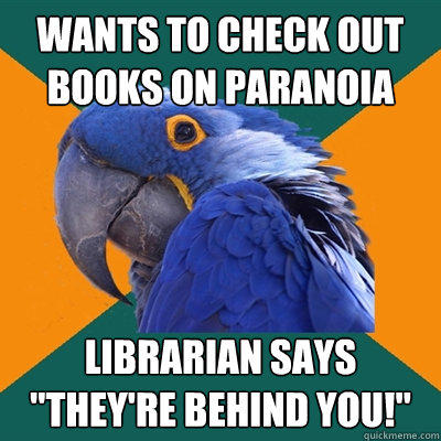 wants to check out books on paranoia librarian says