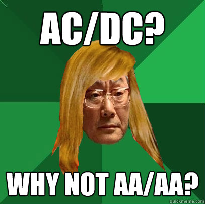 AC/DC? why not AA/AA?