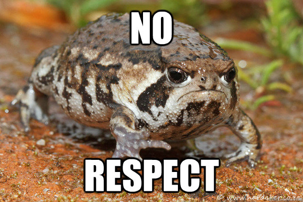 no respect - no respect  grumpy toad