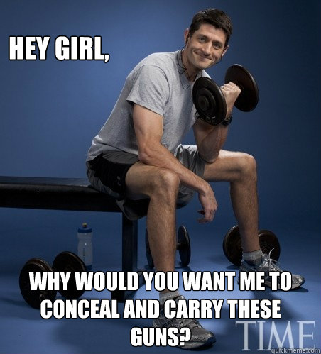 Hey Girl, Why would you want me to conceal and carry these guns?