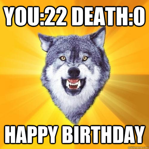 You:22 Death:0 Happy Birthday