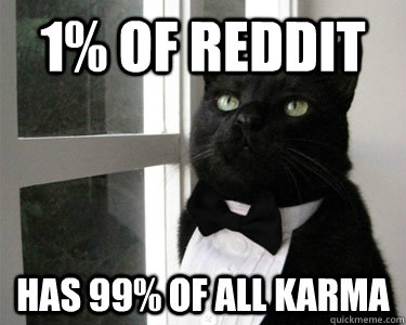 1% of Reddit has 99% of all karma