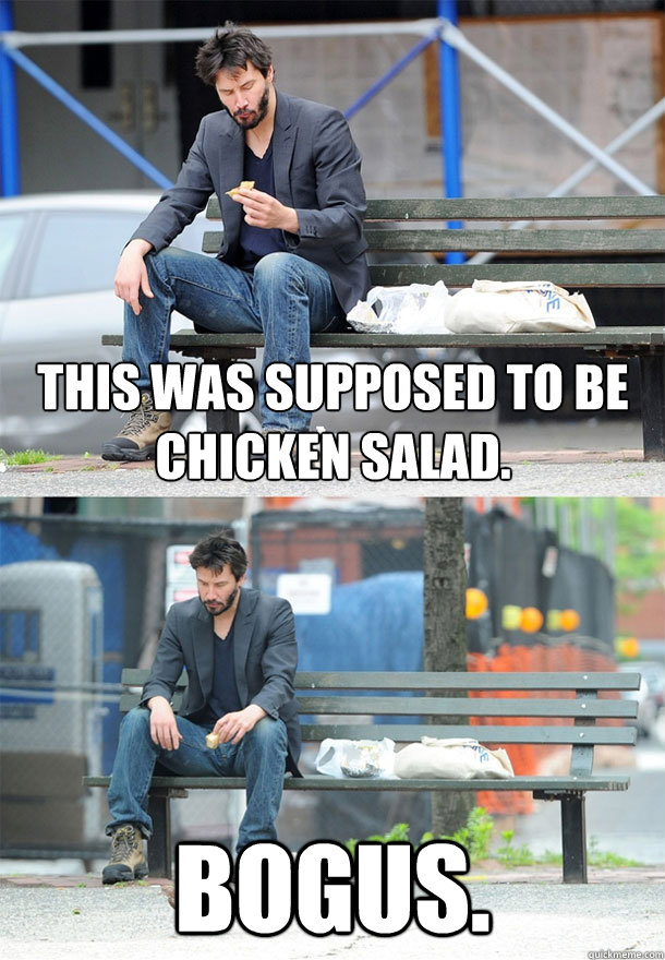 This was supposed to be chicken salad. Bogus.   Sad Keanu
