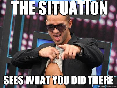 the situation sees what you did there