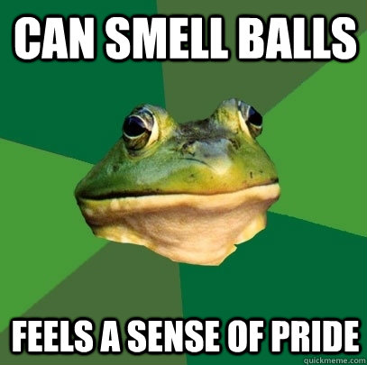 can smell balls feels a sense of pride - can smell balls feels a sense of pride  Foul Bachelor Frog
