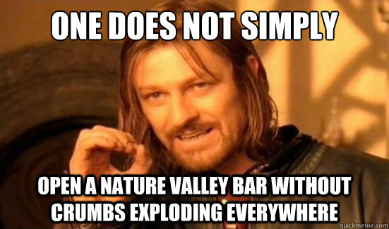 One Does Not Simply Open a Nature Valley Bar without crumbs exploding EVERYWHERE - One Does Not Simply Open a Nature Valley Bar without crumbs exploding EVERYWHERE  Boromir