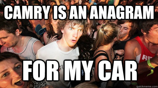 Camry is an anagram  for my car - Camry is an anagram  for my car  Sudden Clarity Clarence