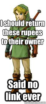 I should return these rupees to their owner Said no link ever