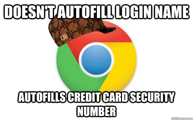 Doesn't autofill login name autofills credit card security number - Doesn't autofill login name autofills credit card security number  Scumbag Chrome