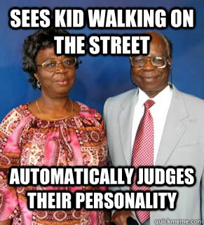 Sees kid walking on the street automatically judges their personality
