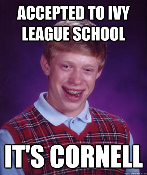 accepted to ivy league school it's cornell  Bad Luck Brian