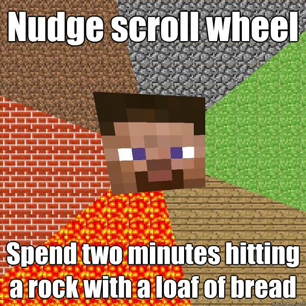 Nudge scroll wheel Spend two minutes hitting a rock with a loaf of bread  Minecraft