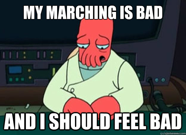 My marching is bad And I should feel bad - My marching is bad And I should feel bad  I made someone sad and i should feel bad