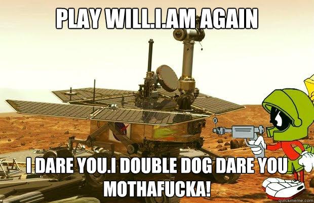 play will.i.am again i dare you.i double dog dare you mothafucka! - play will.i.am again i dare you.i double dog dare you mothafucka!  Furious Marvin