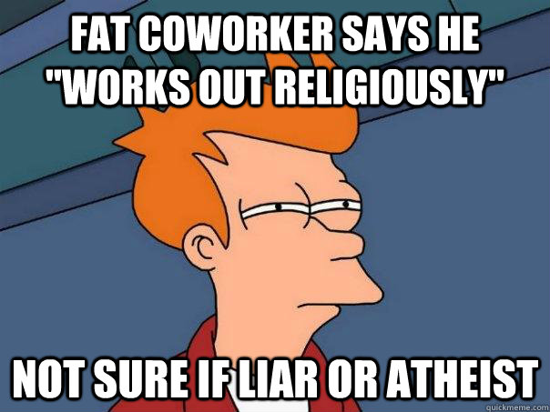 Fat coworker says he