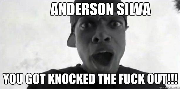Anderson silva YOU GOT KNOCKED THE FUCK OUT!!!  CHRIS TUCKER SOMALI