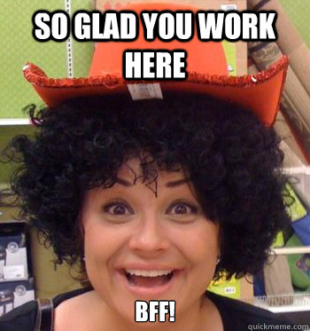 So glad you work here BFF! - So glad you work here BFF!  Misc