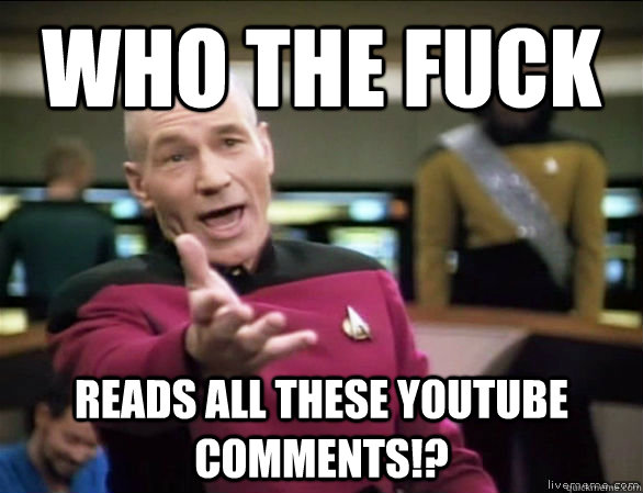 Who the fuck reads all these youtube comments!? - Who the fuck reads all these youtube comments!?  Annoyed Picard HD