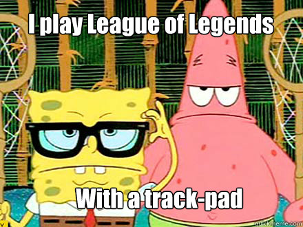 I play League of Legends With a track-pad