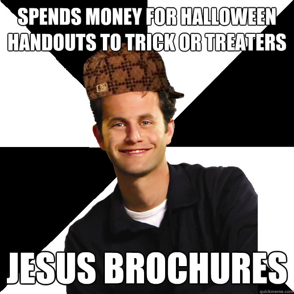 spends money for halloween handouts to trick or treaters jesus brochures - spends money for halloween handouts to trick or treaters jesus brochures  Scumbag Christian