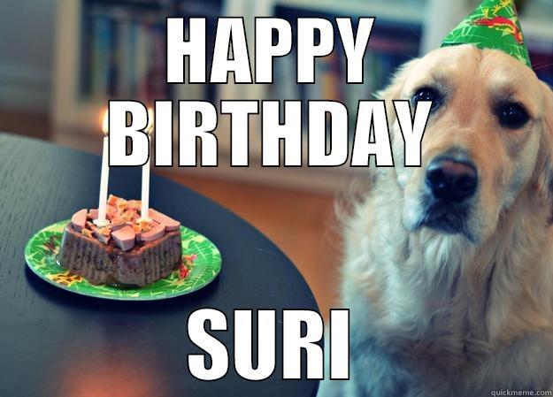 HAPPY BIRTHDAY SURI Sad Birthday Dog