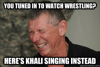 you tuned in to watch wrestling? here's Khali singing instead