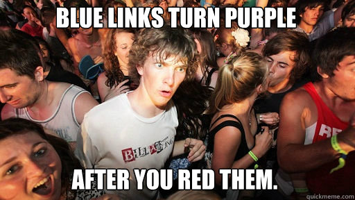 Blue links turn purple after you red them. - Blue links turn purple after you red them.  Sudden Clarity Clarence