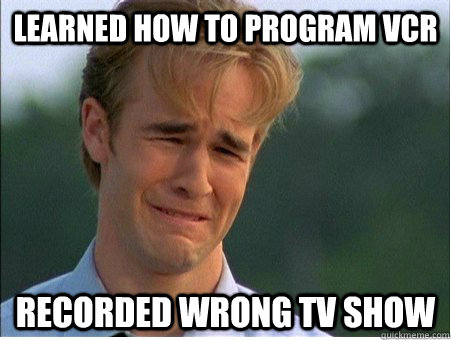 Learned how to program vcr recorded wrong tv show - Learned how to program vcr recorded wrong tv show  1990s Problems