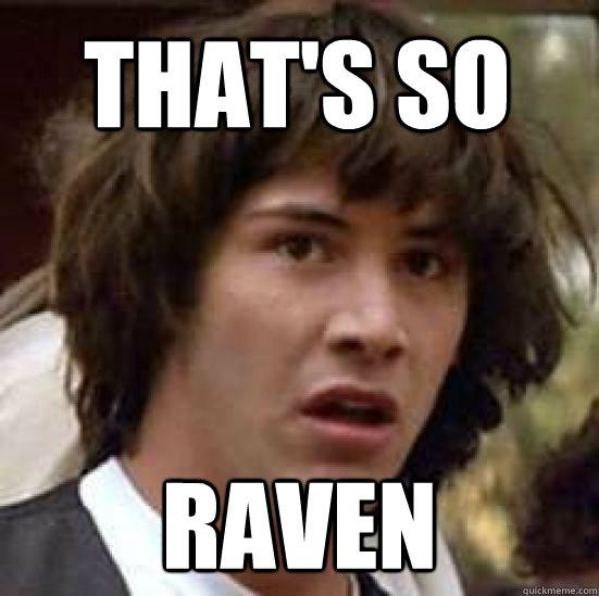 Thats So Raven Memes | www.pixshark.com - Images Galleries ...