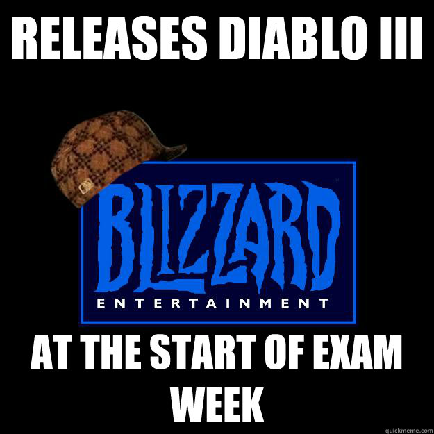 Releases Diablo III at the start of exam week - Releases Diablo III at the start of exam week  Misc
