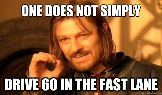 One Does Not Simply Drive 60 In the fast lane - One Does Not Simply Drive 60 In the fast lane  Boromir