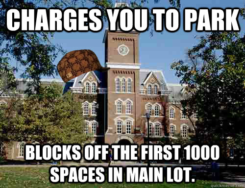 Charges you to park Blocks off the first 1000 spaces in main lot. - Charges you to park Blocks off the first 1000 spaces in main lot.  Scumbag University