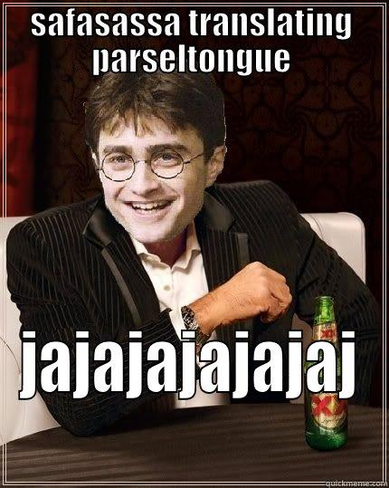 SAFASASSA TRANSLATING PARSELTONGUE JAJAJAJAJAJAJ The Most Interesting Harry In The World