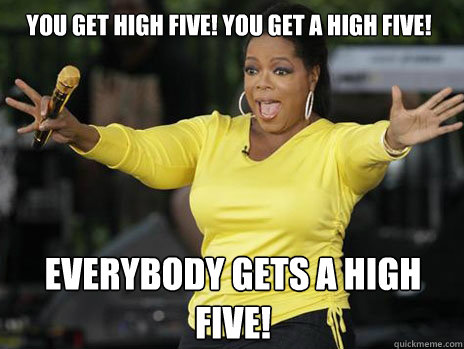 YOU GET HIGH FIVE! YOU GET A HIGH FIVE! everybody gets a HIGH FIVE!  Oprah Loves Ham