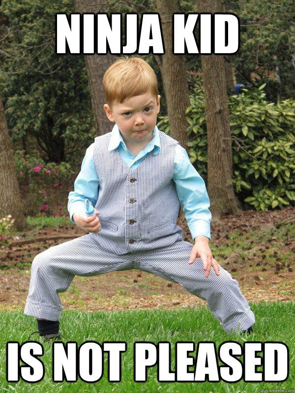 Ninja kid is not pleased