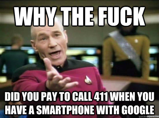 Why the fuck Did you pay to call 411 when you have a smartphone with google - Why the fuck Did you pay to call 411 when you have a smartphone with google  Annoyed Picard HD
