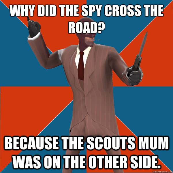 Why did the spy cross the road? Because the scouts mum was on the other side.