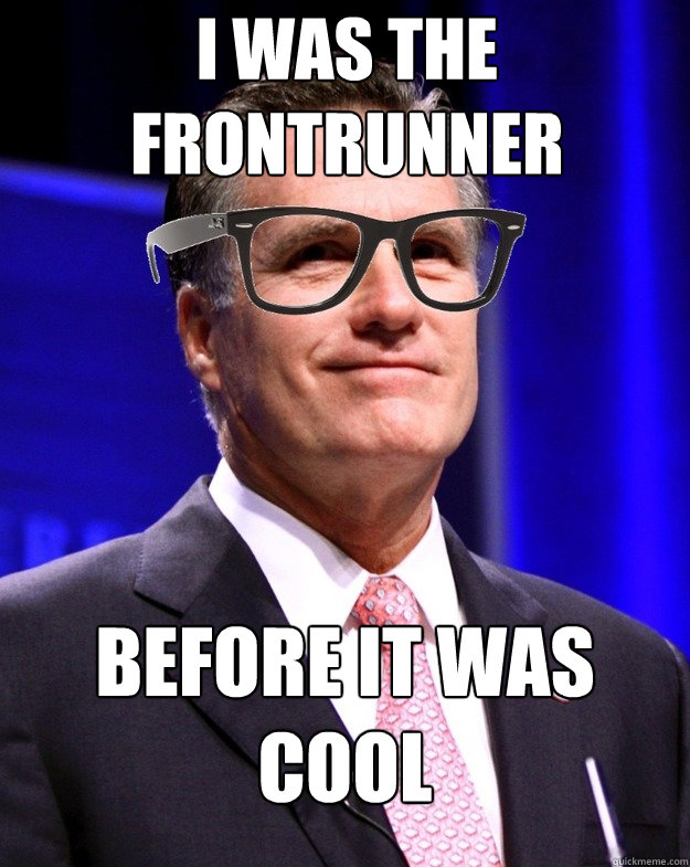 I was the frontrunner before it was cool - I was the frontrunner before it was cool  Misc