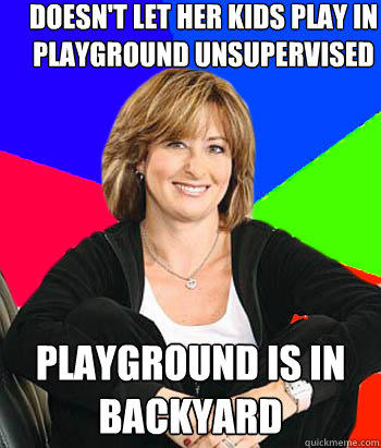 Doesn't Let her kids play in playground unsupervised playground is in backyard - Doesn't Let her kids play in playground unsupervised playground is in backyard  Sheltering Suburban Mom