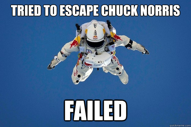 Tried to escape Chuck Norris Failed