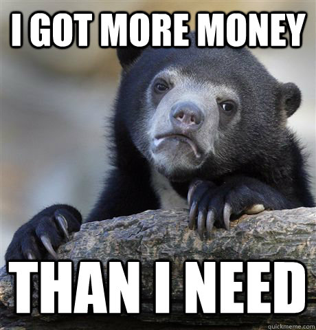 I got more money Than i need - I got more money Than i need  Confession Bear
