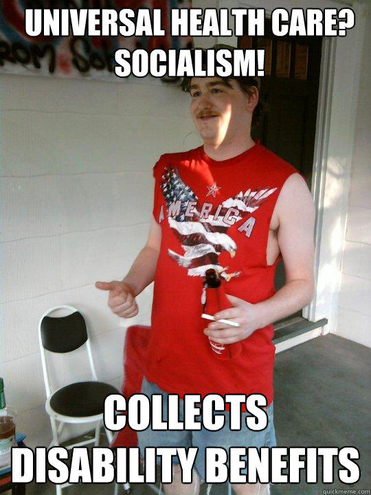 universal health care? socialism! collects disability benefits - universal health care? socialism! collects disability benefits  Redneck Randal