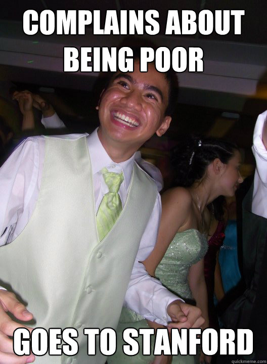 Complains about being poor Goes to Stanford  Overexcited Filipino