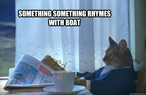 something something rhymes with boat - something something rhymes with boat  Sophisticated Cat